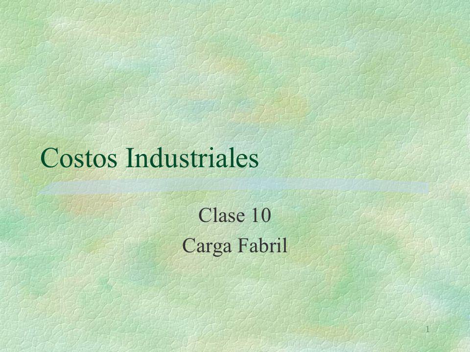 1 Costos Industriales Clase 10 Carga Fabril