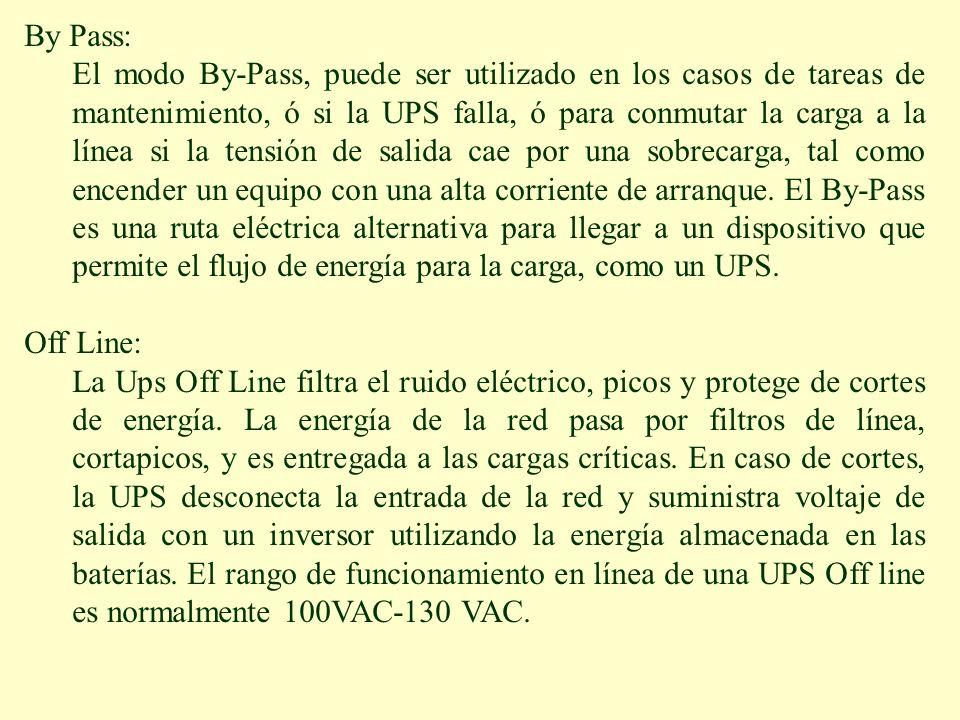 By Pass: El modo By-Pass, puede ser utilizado en los casos de tareas de mantenimiento, ó si la UPS falla, ó para conmutar la carga a la línea si la te