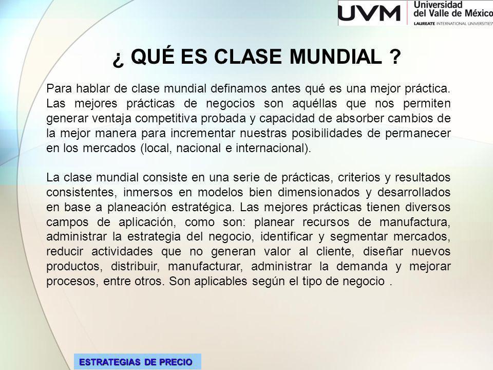 ESTRATEGIAS DE PRECIO ¿ QUÉ ES CLASE MUNDIAL .