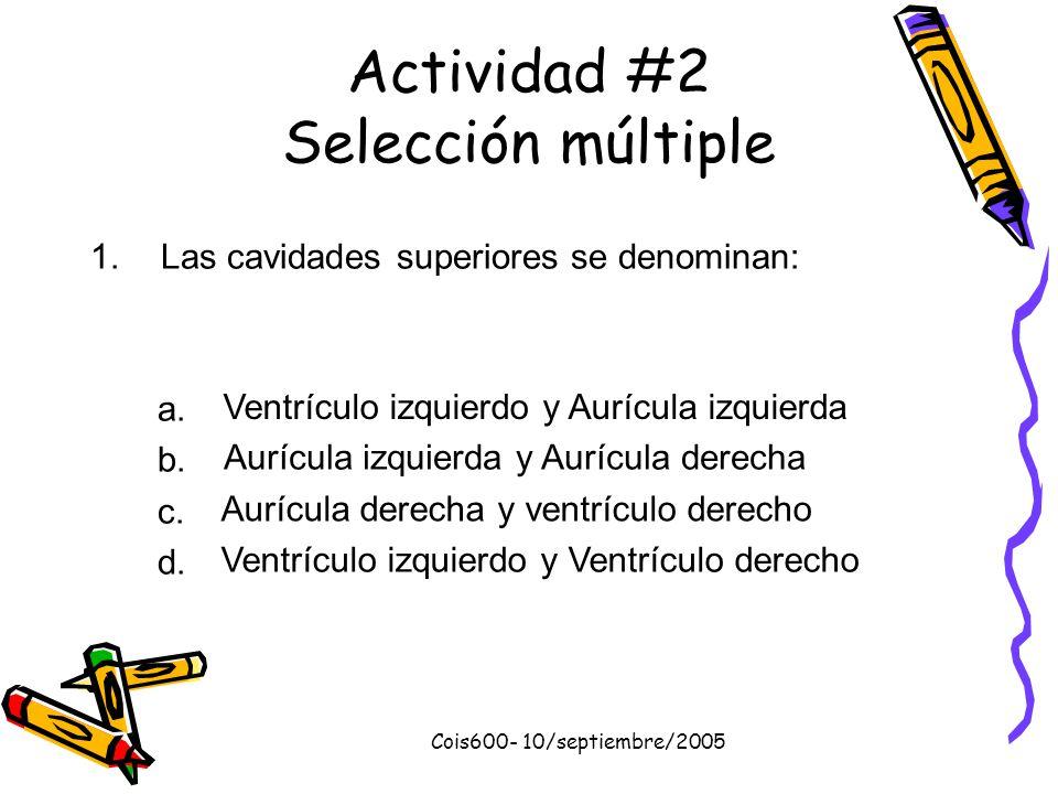 Cois600- 10/septiembre/2005 Actividad #1- Selección múltiple 1.El corazón está ubicado: a.Delante del esternónDelante del esternón b.Centro del pechoC