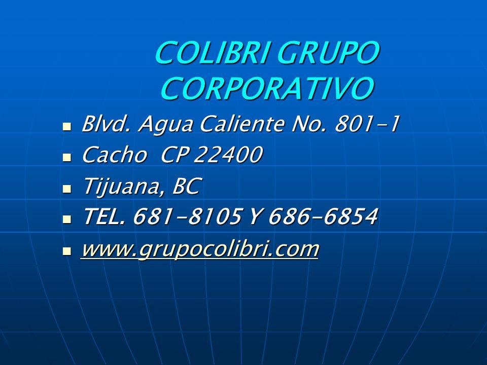 COLIBRI GRUPO CORPORATIVO Blvd.Agua Caliente No. 801-1 Blvd.