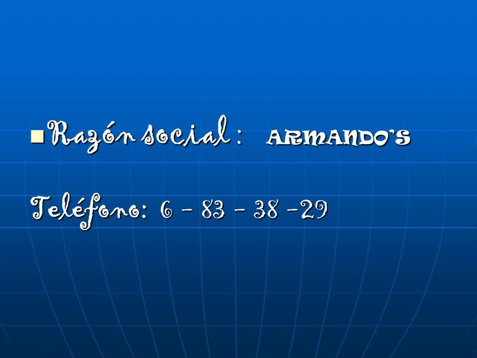Razón social : ARMANDOS Razón social : ARMANDOS Teléfono: 6 - 83 - 38 -29