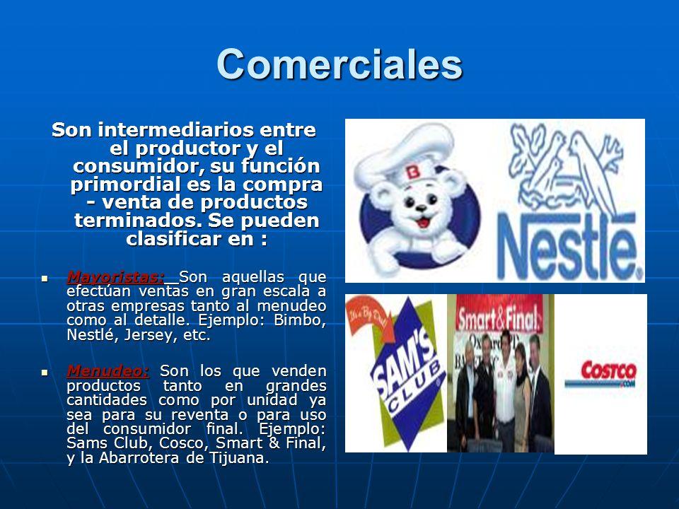 Comerciales Son intermediarios entre el productor y el consumidor, su función primordial es la compra - venta de productos terminados.