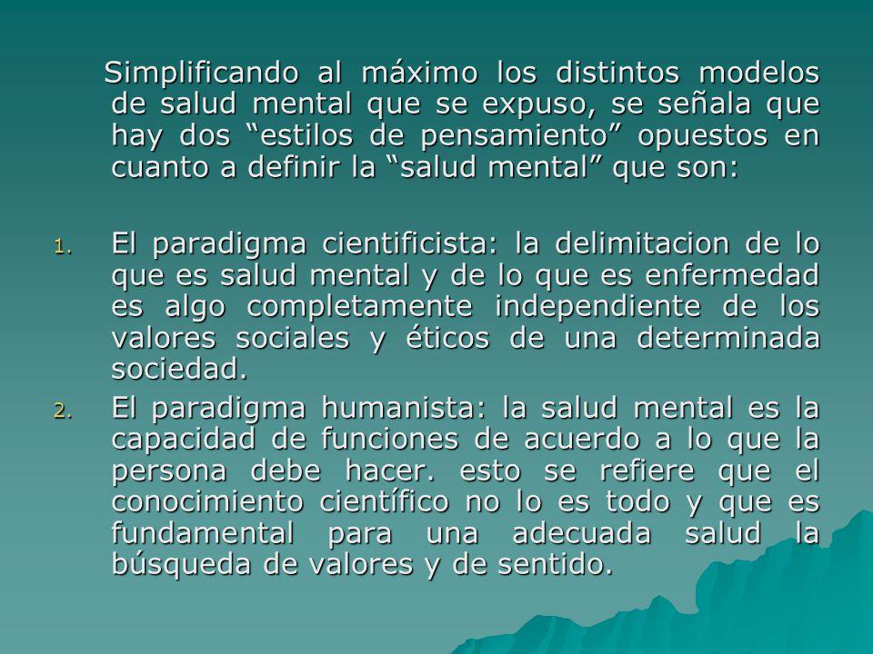 Simplificando al máximo los distintos modelos de salud mental que se expuso, se señala que hay dos estilos de pensamiento opuestos en cuanto a definir