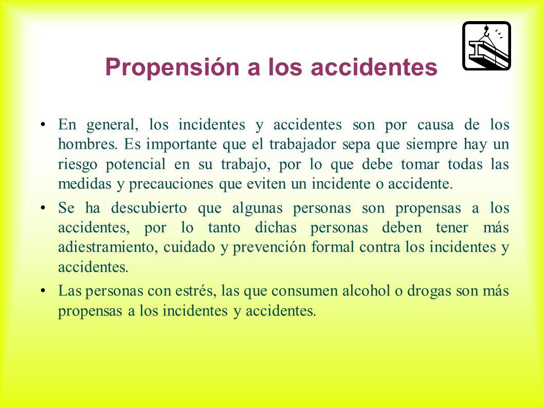 Propensión a los accidentes En general, los incidentes y accidentes son por causa de los hombres. Es importante que el trabajador sepa que siempre hay