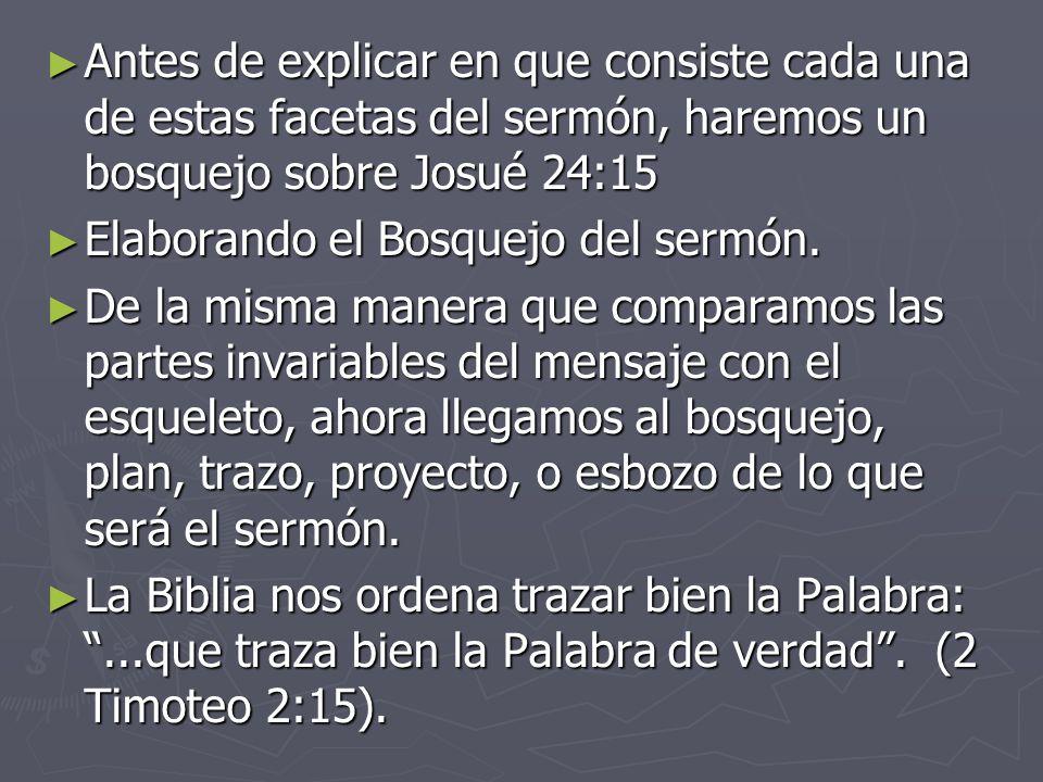 Antes de explicar en que consiste cada una de estas facetas del sermón, haremos un bosquejo sobre Josué 24:15 Elaborando el Bosquejo del sermón.