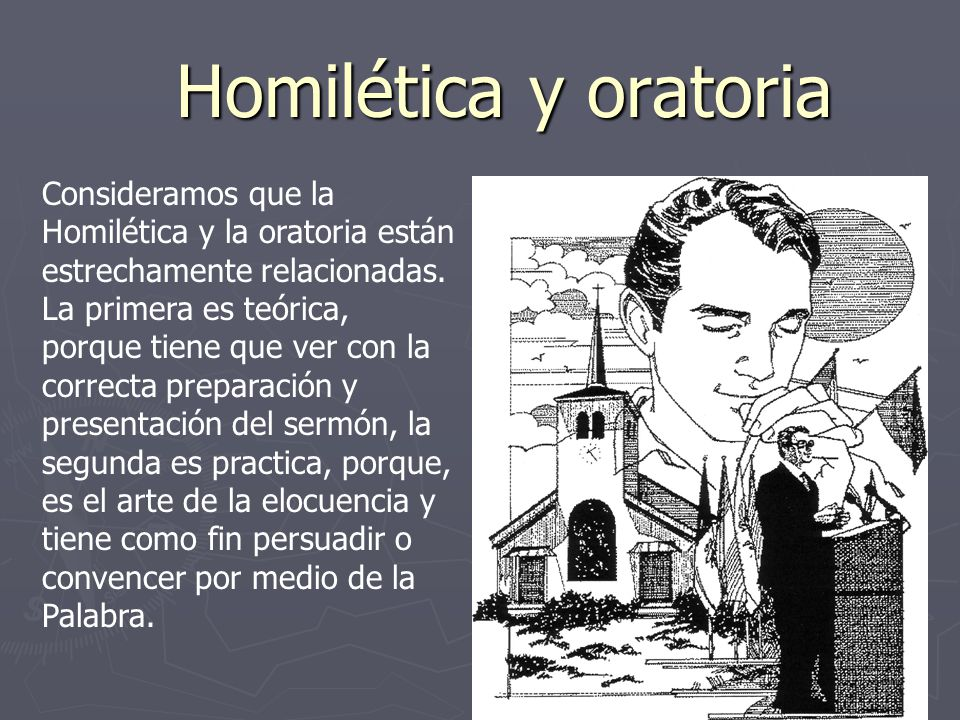 Homilética y oratoria Consideramos que la Homilética y la oratoria están estrechamente relacionadas.