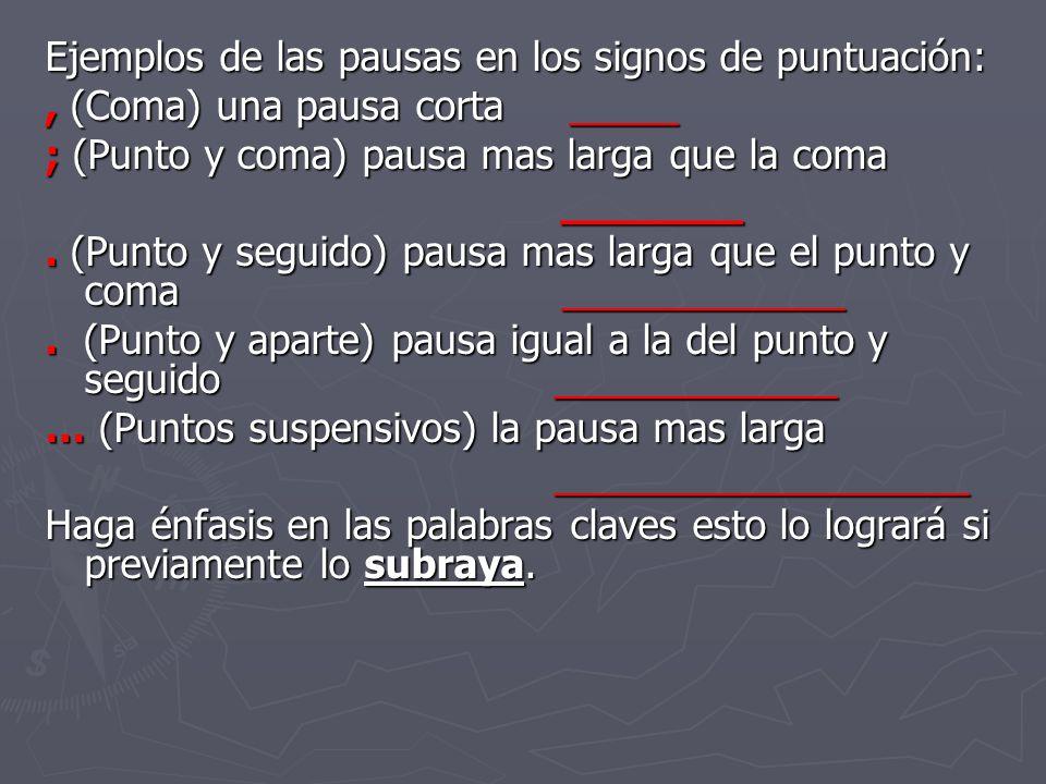Ejemplos de las pausas en los signos de puntuación:, (Coma) una pausa corta _____ ; (Punto y coma) pausa mas larga que la coma _______ _______.