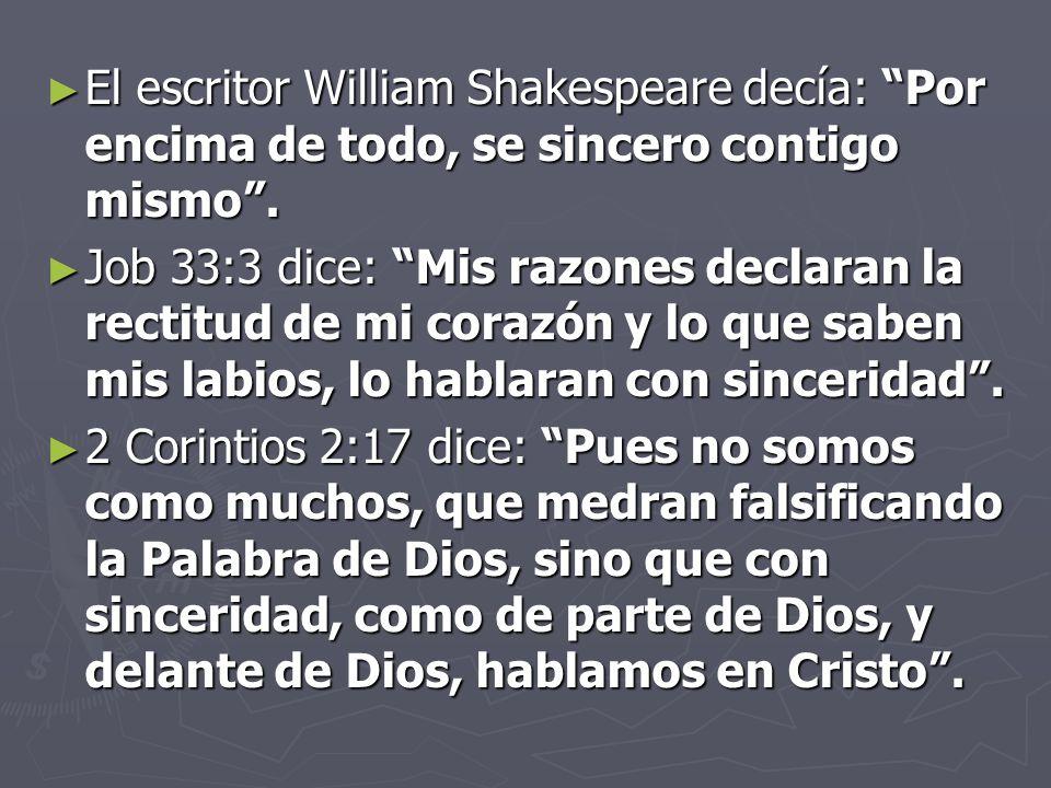 El escritor William Shakespeare decía: Por encima de todo, se sincero contigo mismo.