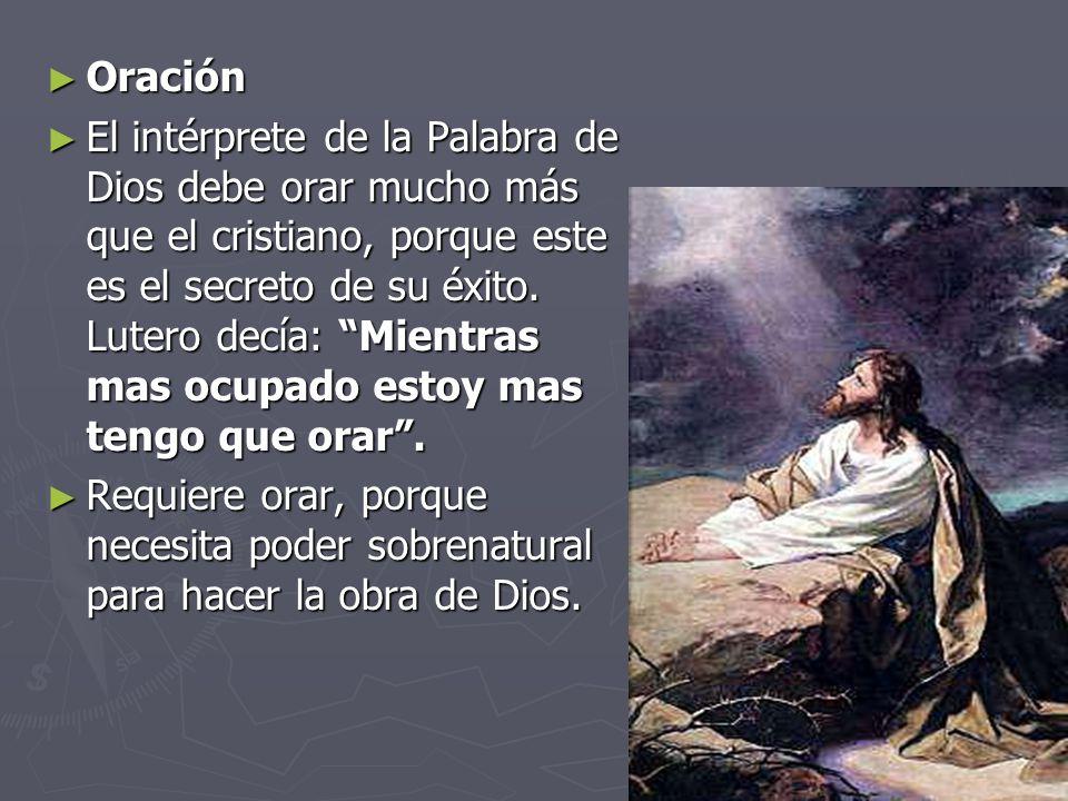 Oración El intérprete de la Palabra de Dios debe orar mucho más que el cristiano, porque este es el secreto de su éxito.