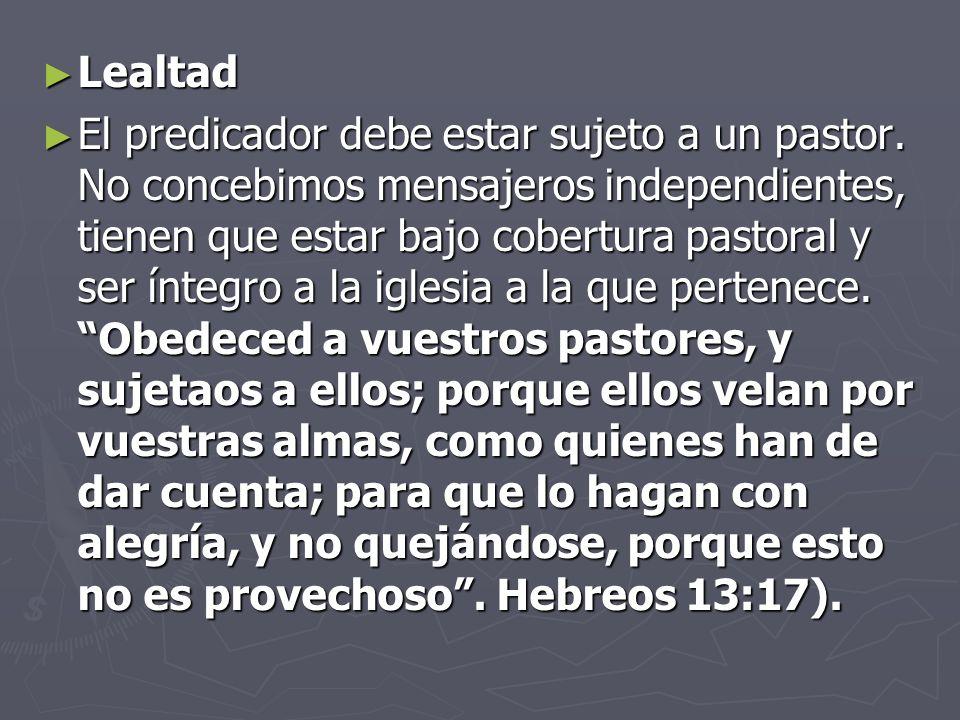 Lealtad Lealtad El predicador debe estar sujeto a un pastor.