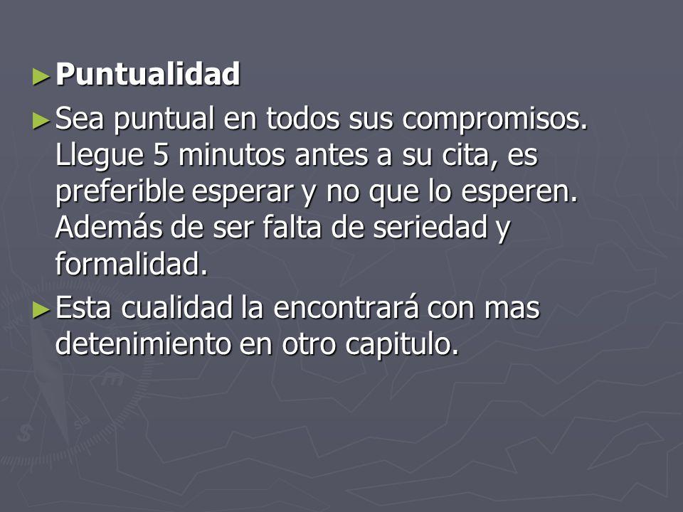 Puntualidad Puntualidad Sea puntual en todos sus compromisos.