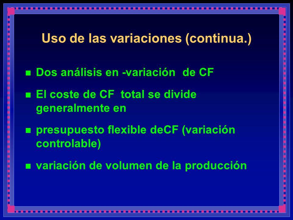 Uso de las variaciones (continua.) Dos análisis en -variación de CF El coste de CF total se divide generalmente en presupuesto flexible deCF (variació