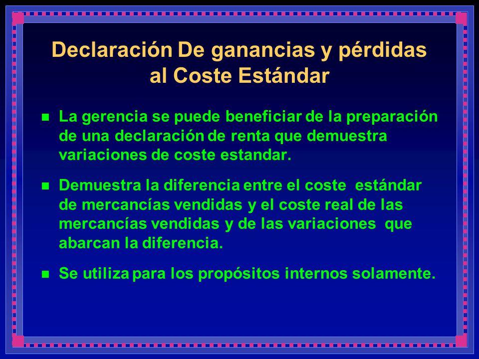 Declaración De ganancias y pérdidas al Coste Estándar La gerencia se puede beneficiar de la preparación de una declaración de renta que demuestra vari