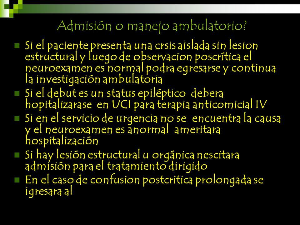 Admisión o manejo ambulatorio? Si el paciente presenta una crsis aislada sin lesion estructural y luego de observacion poscrítica el neuroexamen es no