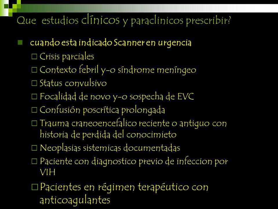 Que estudios clínicos y paraclinicos prescribir? cuando esta indicado Scanner en urgencia Crisis parciales Contexto febril y-o síndrome meníngeo Statu