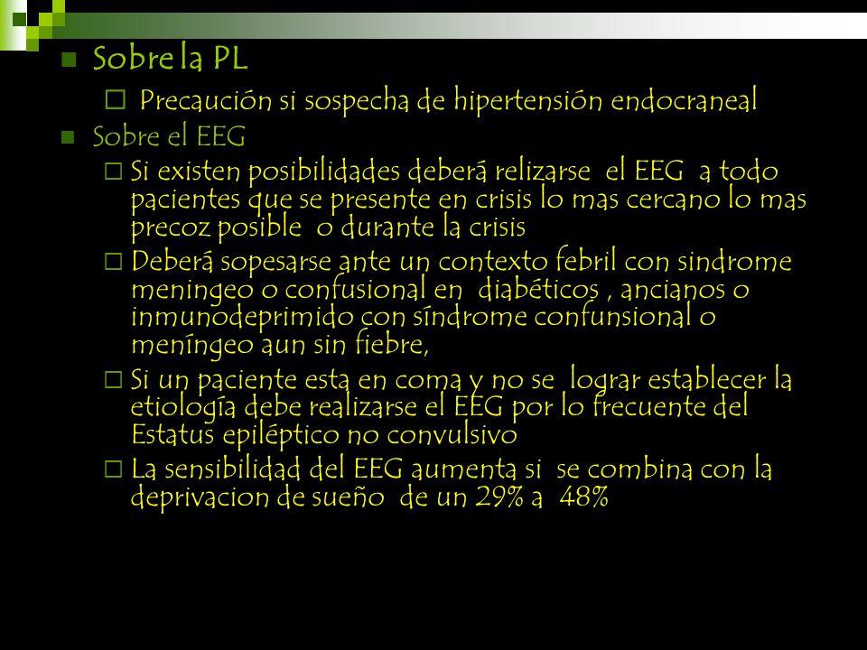 Sobre la PL Precaución si sospecha de hipertensión endocraneal Sobre el EEG Si existen posibilidades deberá relizarse el EEG a todo pacientes que se p