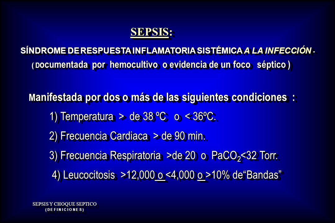SEPSIS Y CHOQUE SEPTICO ( D E F I N I C I O N E S ) SEPSIS: SEPSIS: SÍNDROME DE RESPUESTA INFLAMATORIA SISTÉMICA A LA INFECCIÓN - ( D ocumentada por h