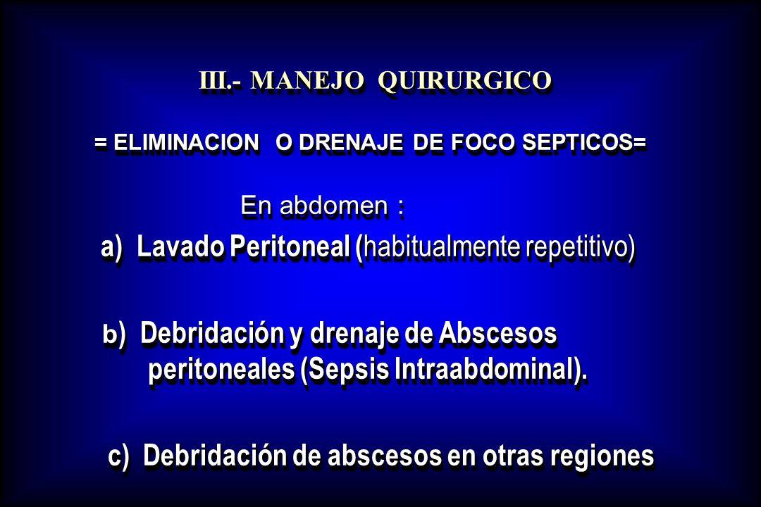 III.- MANEJO QUIRURGICO III.- MANEJO QUIRURGICO = ELIMINACION O DRENAJE DE FOCO SEPTICOS= = ELIMINACION O DRENAJE DE FOCO SEPTICOS= En abdomen : En ab