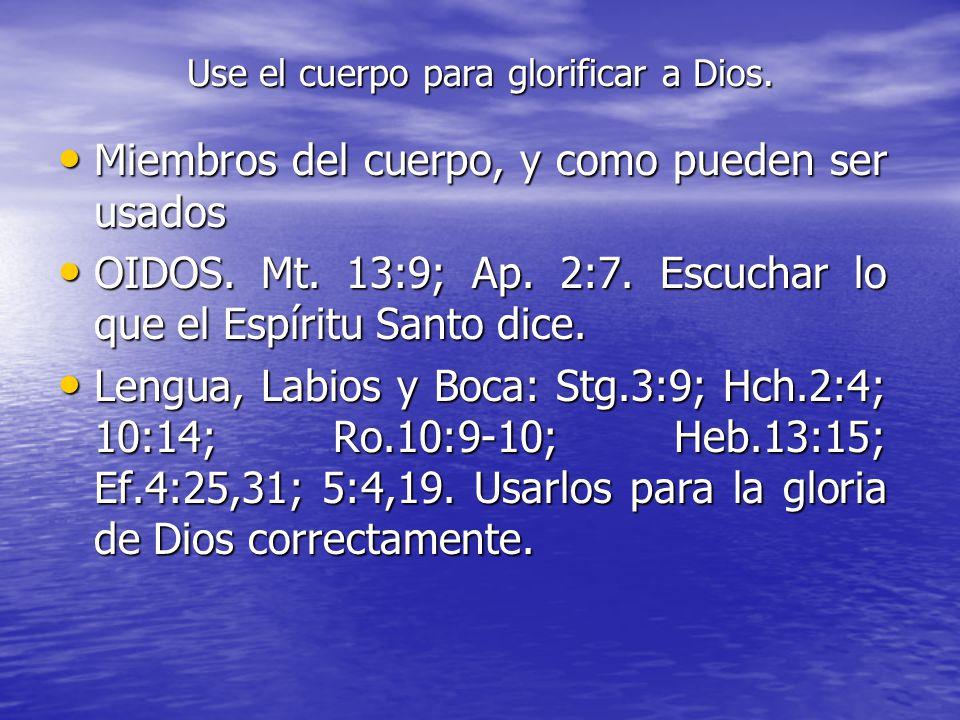 Usar el cuerpo para la gloria de Dios. Usted no debería usar sus matos para robar o atacar a su prójimo. Ef. 4:28. Usted no debería usar sus matos par