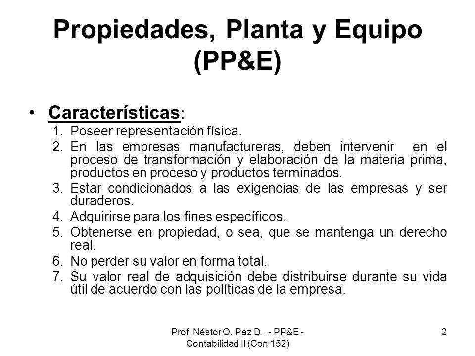 Prof. Néstor O. Paz D. - PP&E - Contabilidad II (Con 152) 2 Propiedades, Planta y Equipo (PP&E) Características : 1.Poseer representación física. 2.En