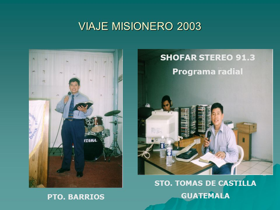 VIAJE MISIONERO 2003 PTO. BARRIOS STO. TOMAS DE CASTILLA GUATEMALA SHOFAR STEREO 91.3 Programa radial