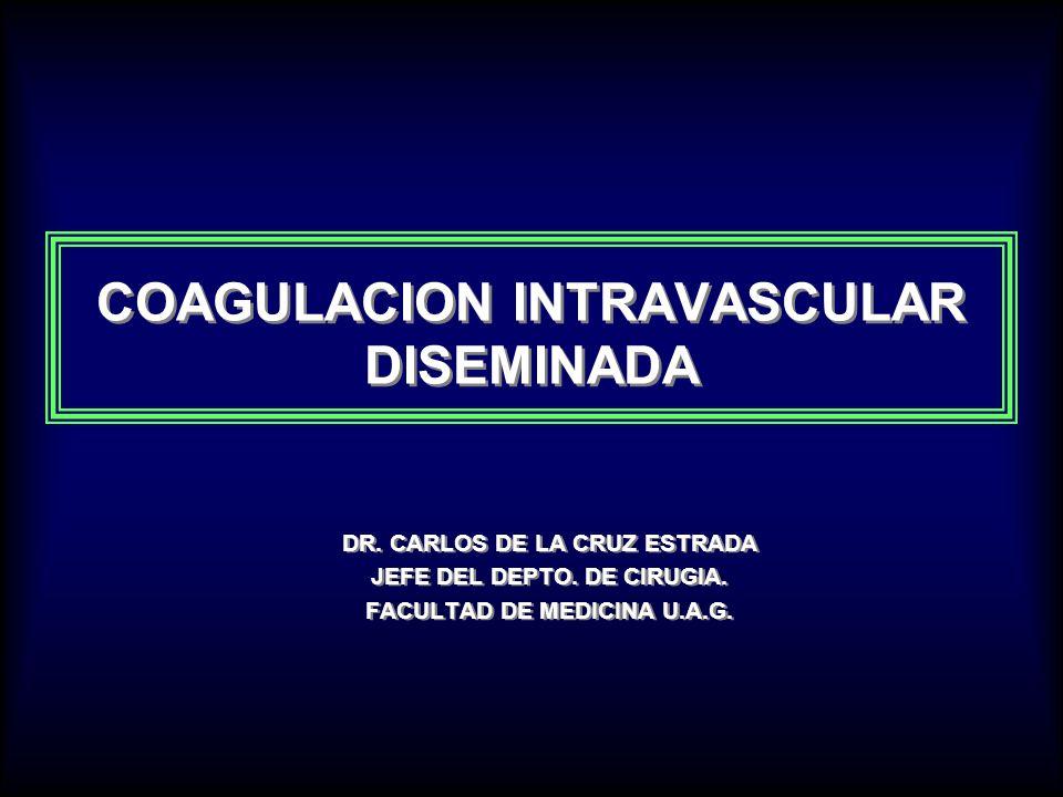 COAGULACION INTRAVASCULAR DISEMINADA DR.CARLOS DE LA CRUZ ESTRADA JEFE DEL DEPTO.