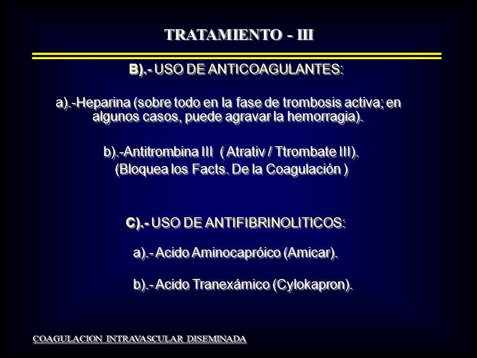 TRATAMIENTO - III C).- USO DE ANTIFIBRINOLITICOS: a).- Acido Aminocapróico (Amicar).