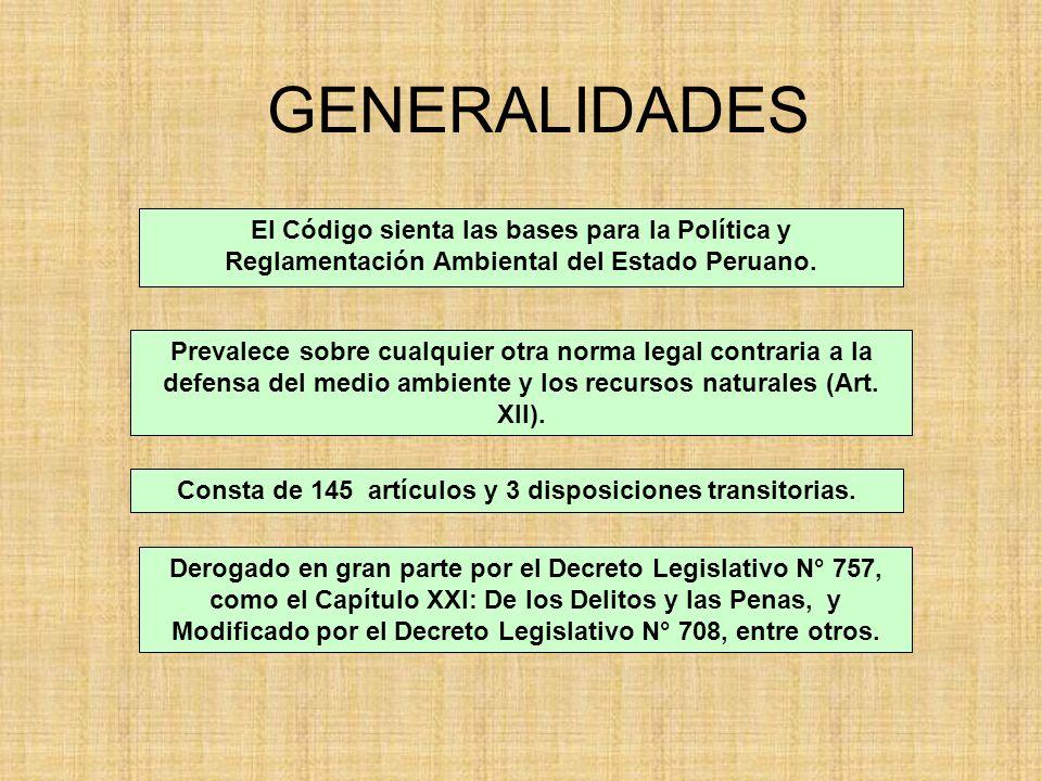 GENERALIDADES El Código sienta las bases para la Política y Reglamentación Ambiental del Estado Peruano. Prevalece sobre cualquier otra norma legal co
