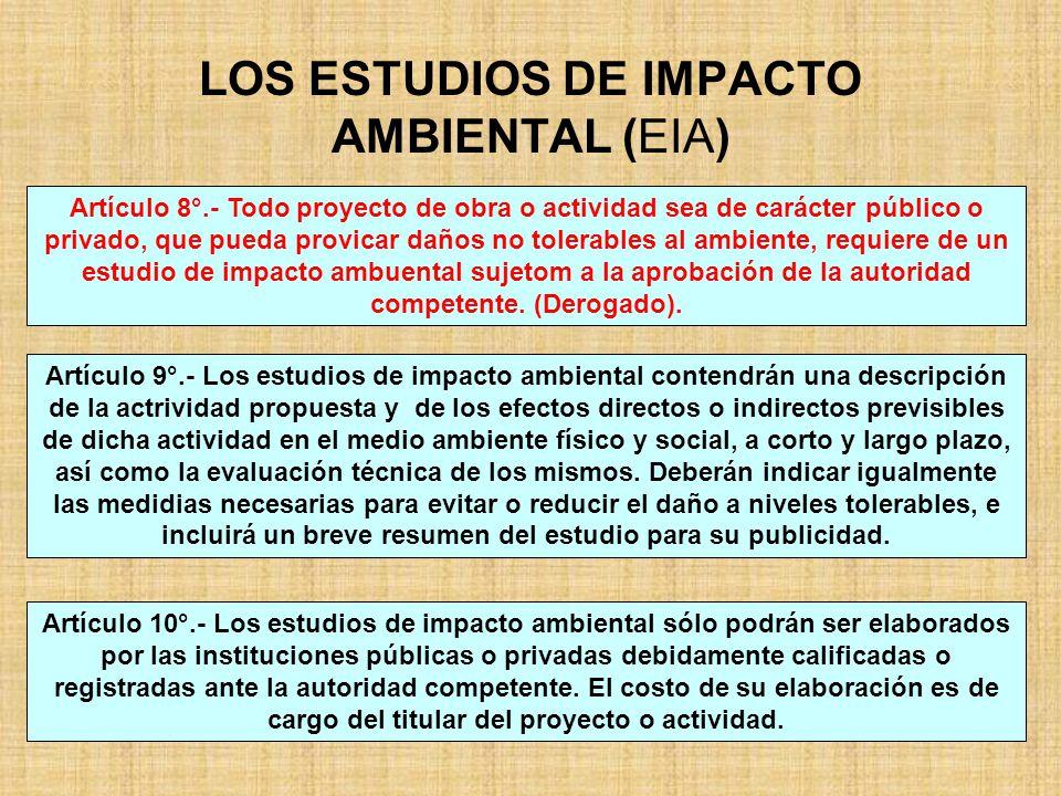 LOS ESTUDIOS DE IMPACTO AMBIENTAL (EIA) Artículo 9°.- Los estudios de impacto ambiental contendrán una descripción de la actrividad propuesta y de los
