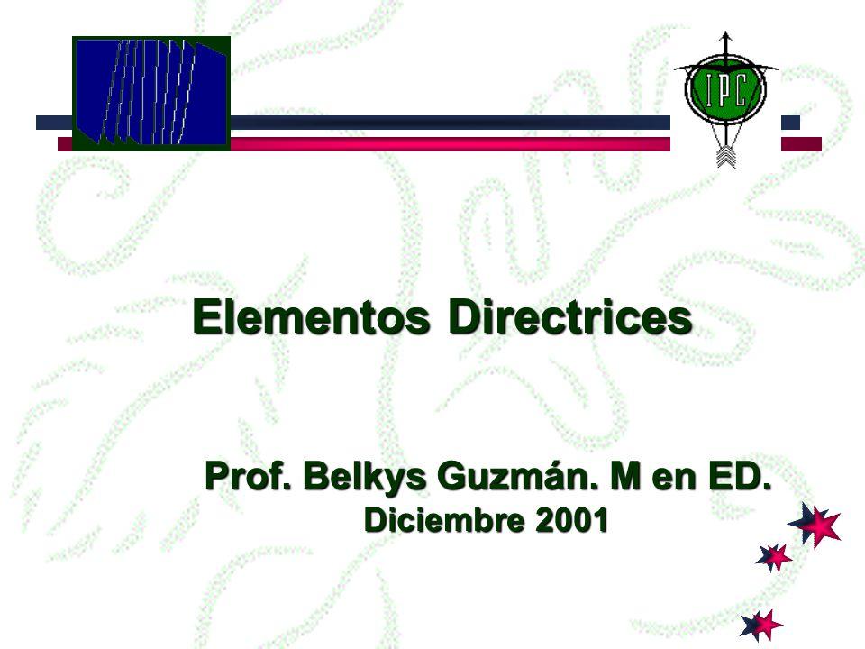Elementos Directrices Prof. Belkys Guzmán. M en ED. Diciembre 2001