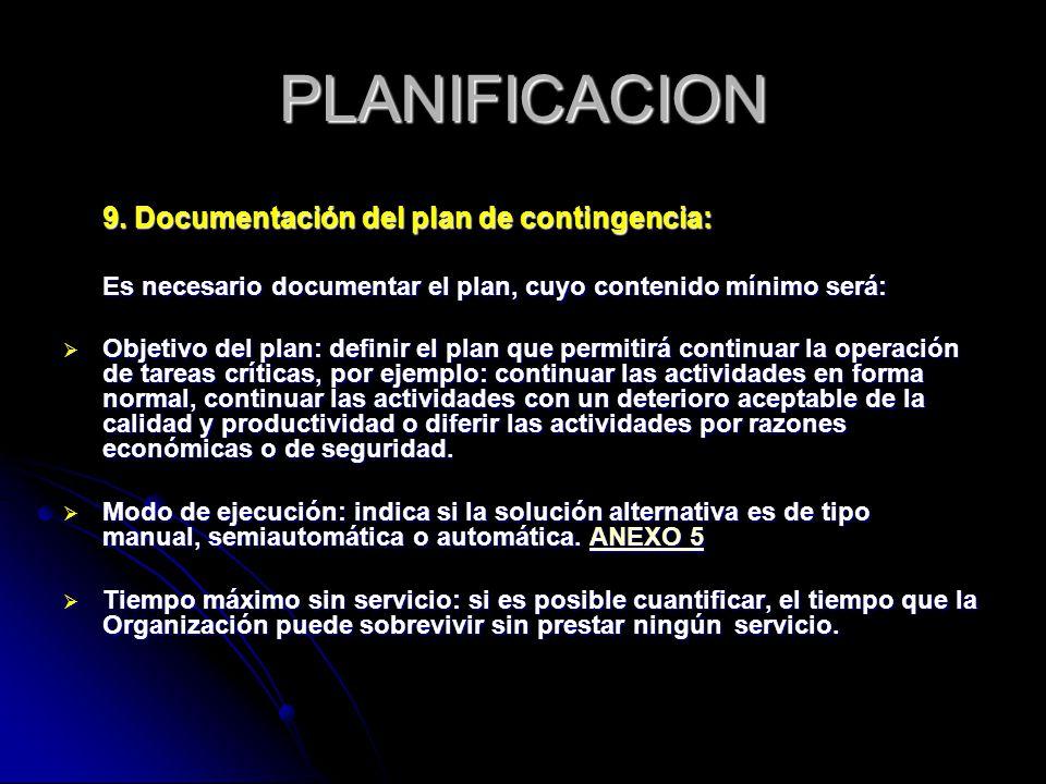 PLANIFICACION 9. Documentación del plan de contingencia: Es necesario documentar el plan, cuyo contenido mínimo será: Objetivo del plan: definir el pl