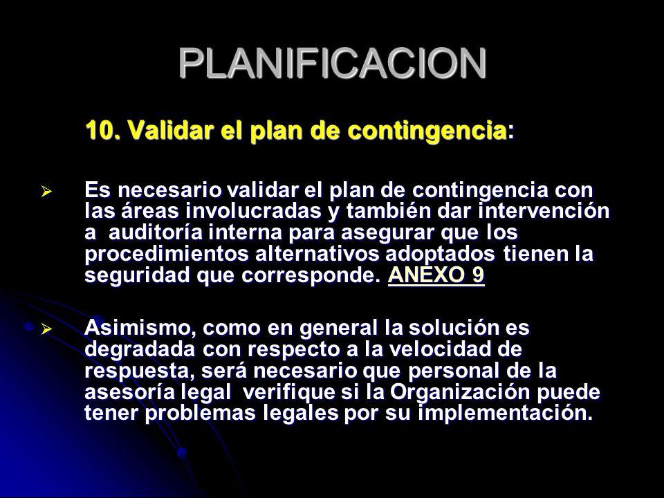 PLANIFICACION 10. Validar el plan de contingencia: Es necesario validar el plan de contingencia con las áreas involucradas y también dar intervención