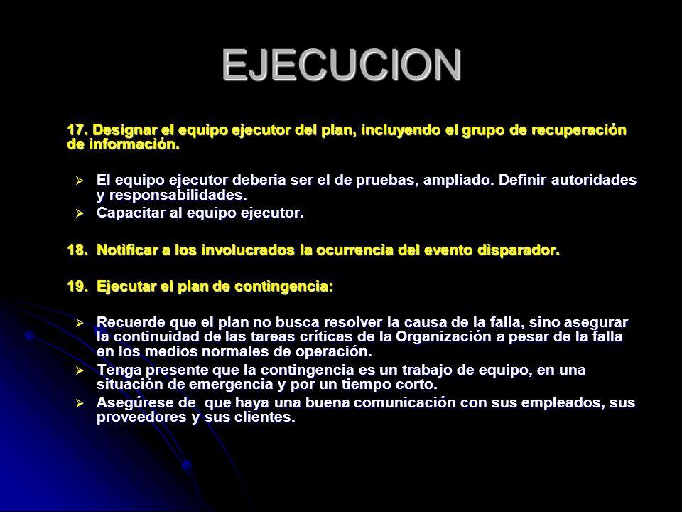 EJECUCION 17. Designar el equipo ejecutor del plan, incluyendo el grupo de recuperación de información. El equipo ejecutor debería ser el de pruebas,