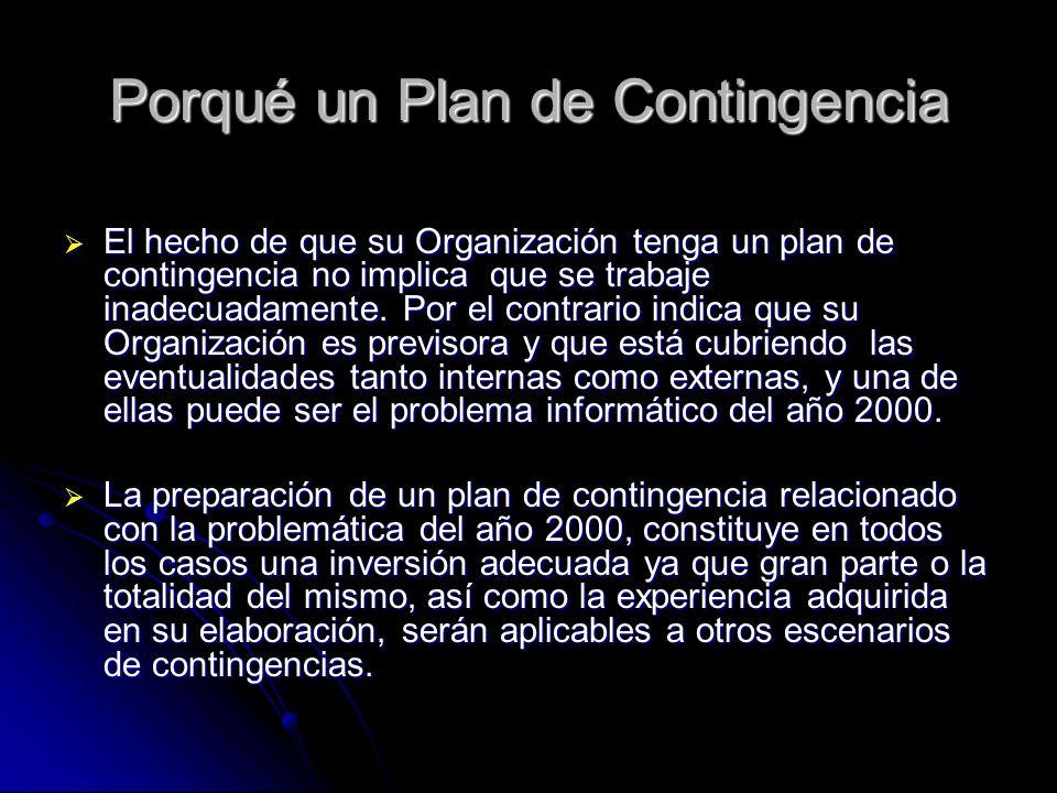 Porqué un Plan de Contingencia El hecho de que su Organización tenga un plan de contingencia no implica que se trabaje inadecuadamente. Por el contrar