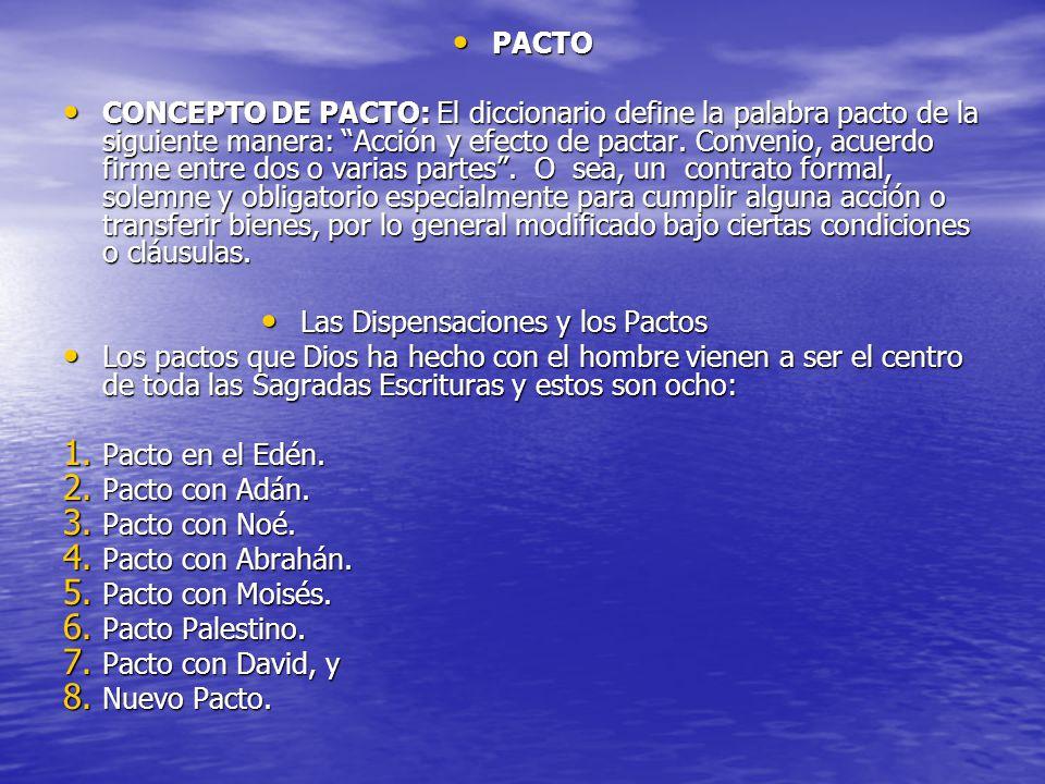 PACTO PACTO CONCEPTO DE PACTO: El diccionario define la palabra pacto de la siguiente manera: Acción y efecto de pactar. Convenio, acuerdo firme entre