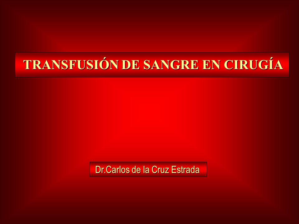 TRANSFUSIÓN DE SANGRE EN CIRUGÍA Dr.Carlos de la Cruz Estrada
