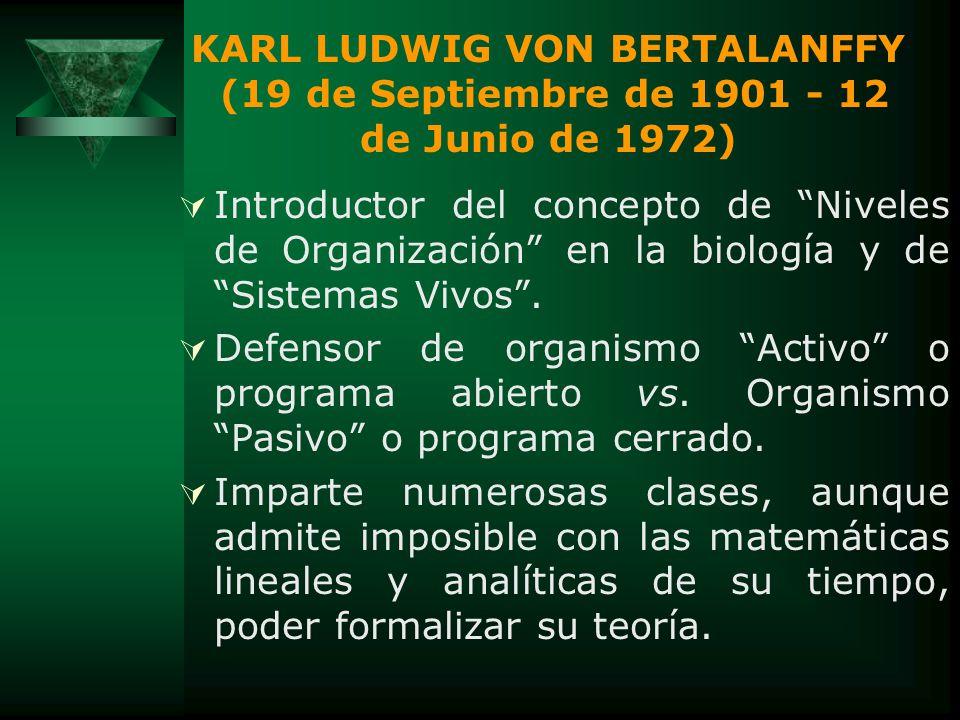 KARL LUDWIG VON BERTALANFFY (19 de Septiembre de 1901 - 12 de Junio de 1972). Doctor en biología (1926) nacido en Aztsgerdorf (Viena, Austria). Muerto