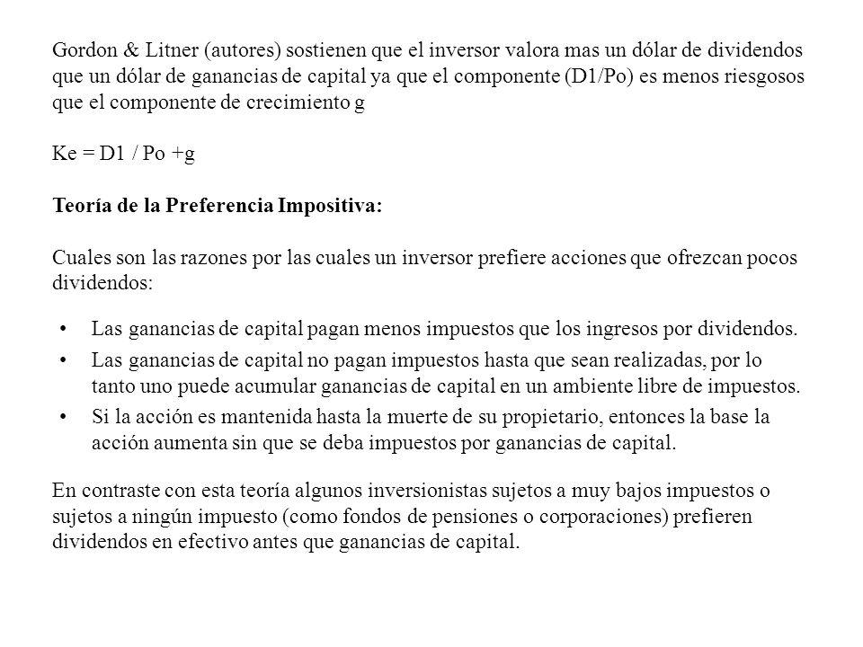 Gordon & Litner (autores) sostienen que el inversor valora mas un dólar de dividendos que un dólar de ganancias de capital ya que el componente (D1/Po