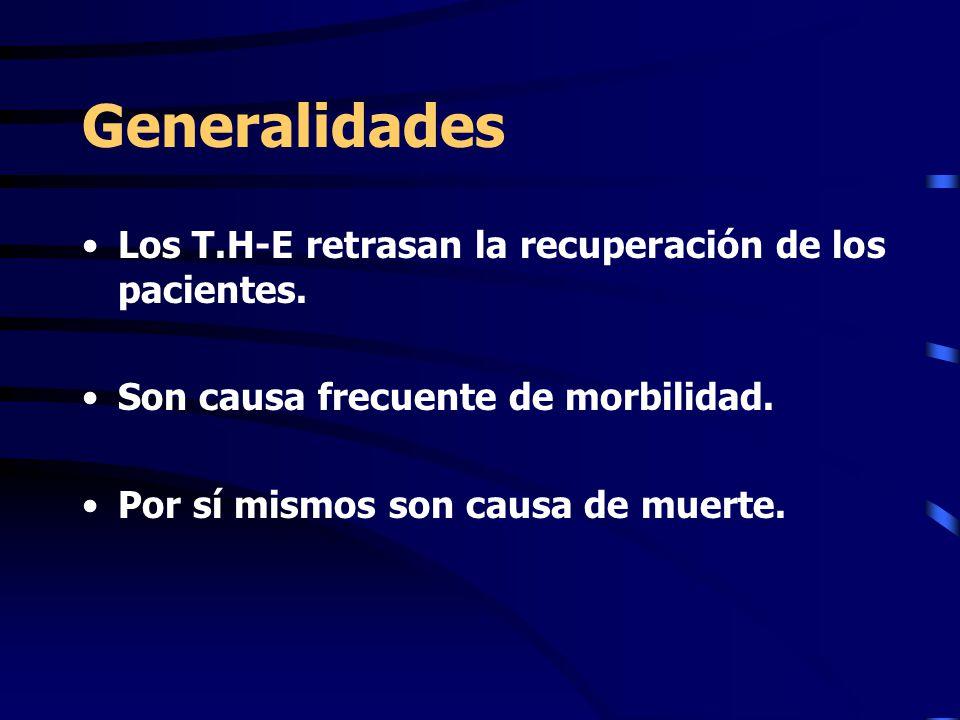 Generalidades Los T.H-E retrasan la recuperación de los pacientes. Son causa frecuente de morbilidad. Por sí mismos son causa de muerte.