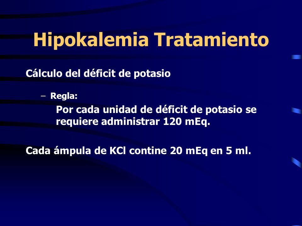 Hipokalemia Tratamiento Cálculo del déficit de potasio –Regla: Por cada unidad de déficit de potasio se requiere administrar 120 mEq. Cada ámpula de K