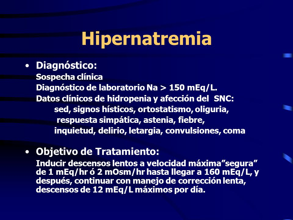 Hipernatremia Diagnóstico: Sospecha clínica Diagnóstico de laboratorio Na > 150 mEq/L.
