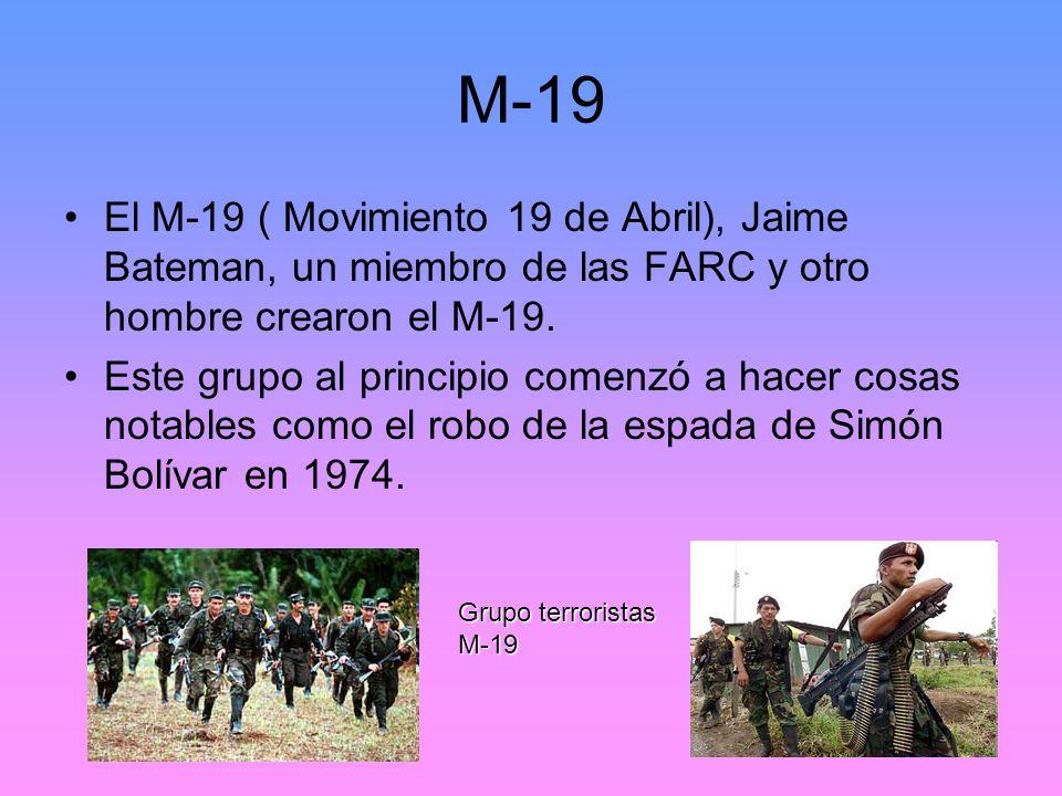 M-19 El M-19 ( Movimiento 19 de Abril), Jaime Bateman, un miembro de las FARC y otro hombre crearon el M-19. Este grupo al principio comenzó a hacer c