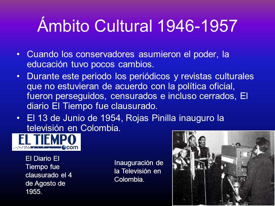 Ámbito Cultural 1946-1957 Cuando los conservadores asumieron el poder, la educación tuvo pocos cambios. Durante este periodo los periódicos y revistas