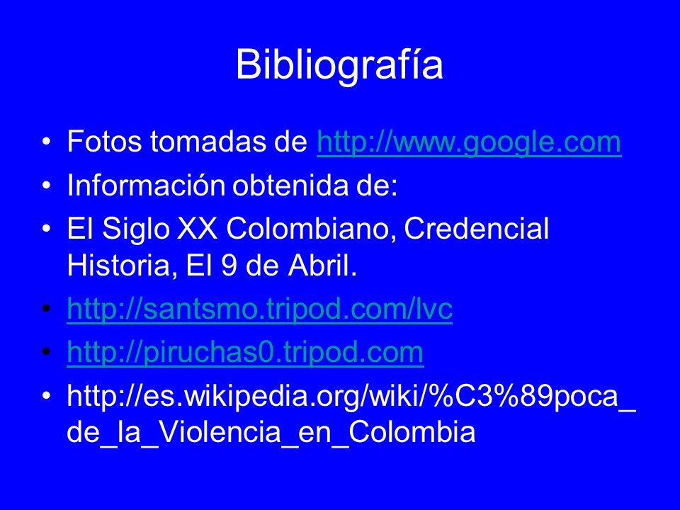 Bibliografía Fotos tomadas de http://www.google.com Información obtenida de: El Siglo XX Colombiano, Credencial Historia, El 9 de Abril. http://santsm