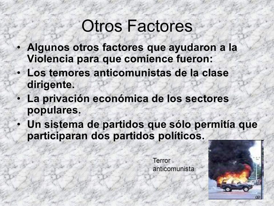 Otros Factores Algunos otros factores que ayudaron a la Violencia para que comience fueron: Los temores anticomunistas de la clase dirigente. La priva