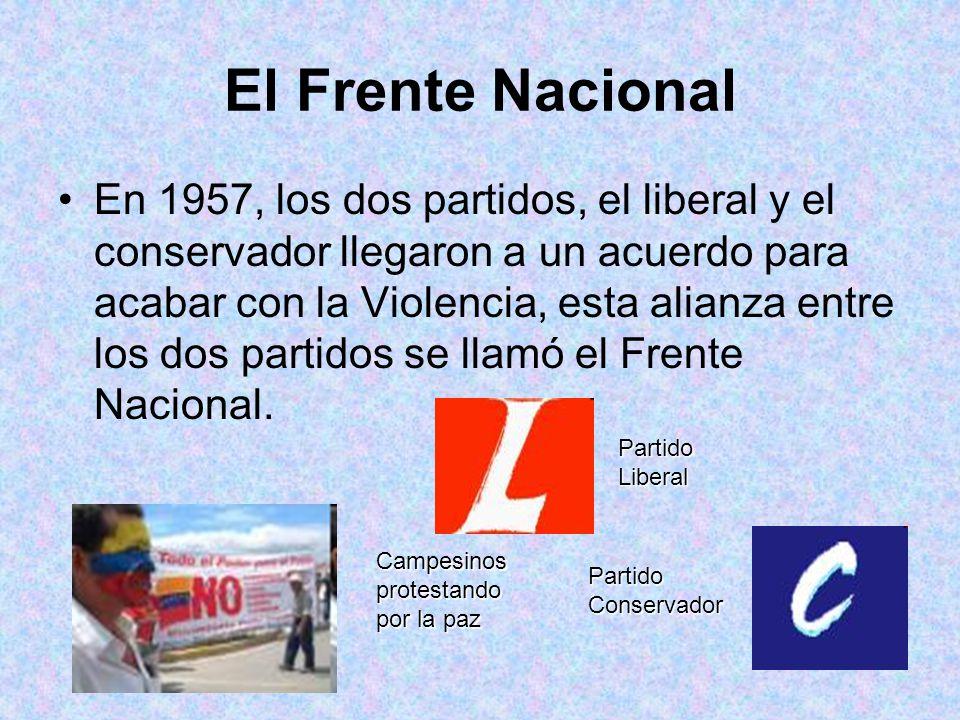 El Frente Nacional En 1957, los dos partidos, el liberal y el conservador llegaron a un acuerdo para acabar con la Violencia, esta alianza entre los d