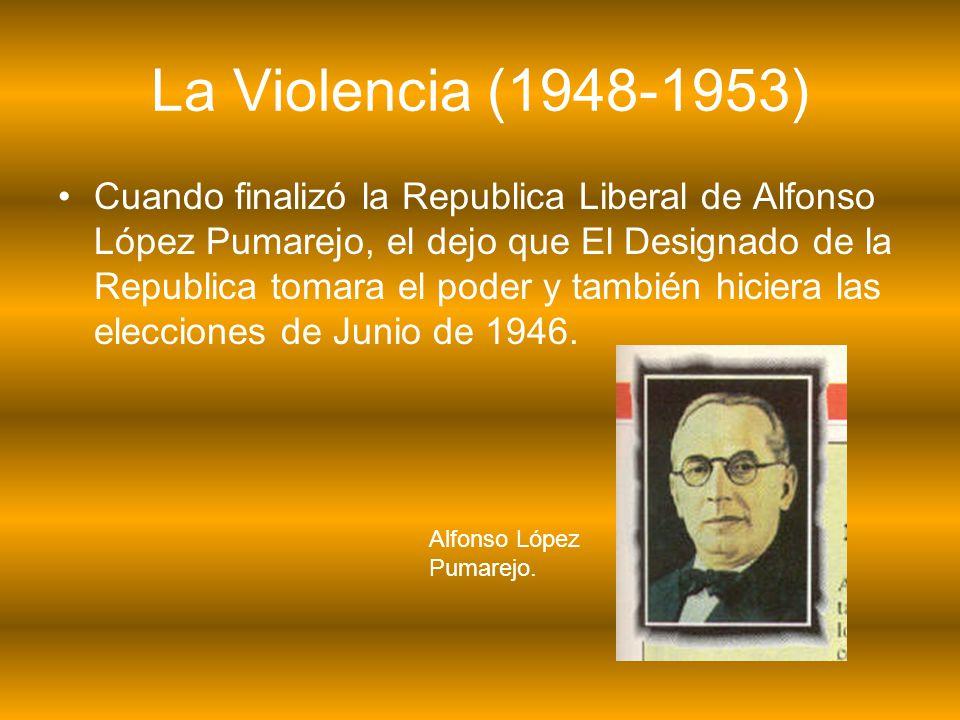 La Violencia (1948-1953) Cuando finalizó la Republica Liberal de Alfonso López Pumarejo, el dejo que El Designado de la Republica tomara el poder y ta