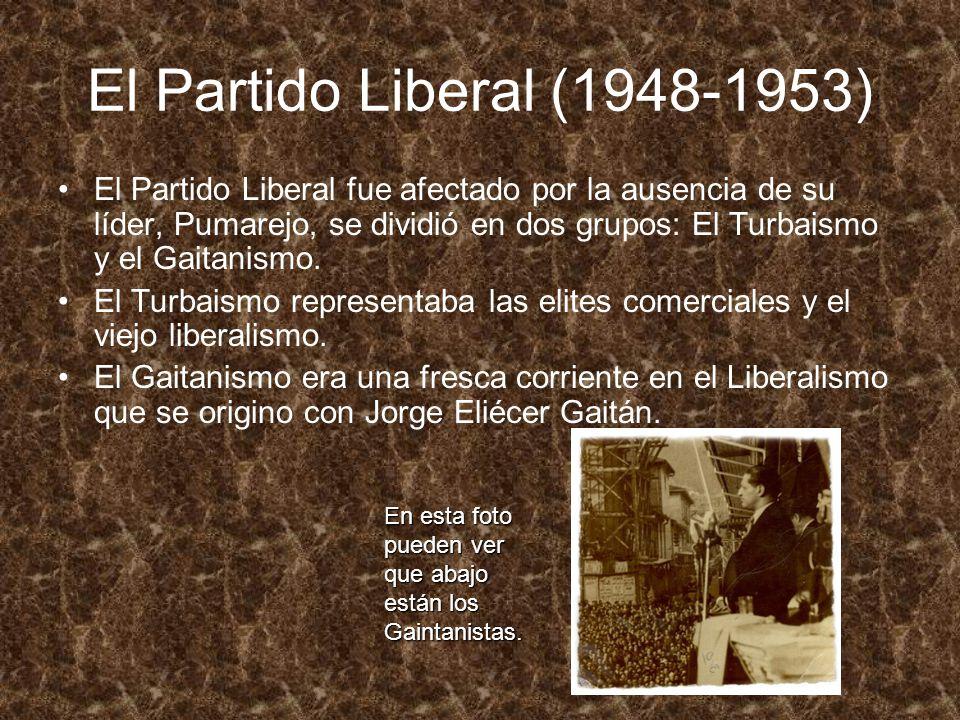 El Partido Liberal (1948-1953) El Partido Liberal fue afectado por la ausencia de su líder, Pumarejo, se dividió en dos grupos: El Turbaismo y el Gait