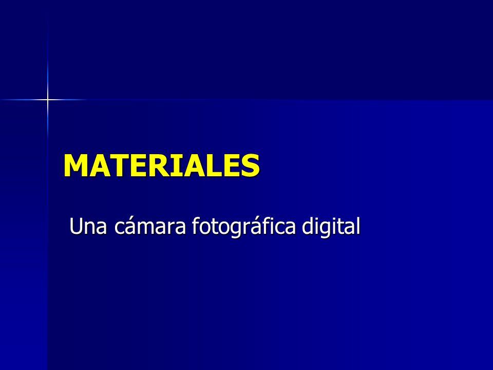 MATERIALES Una cámara fotográfica digital Una cámara fotográfica digital